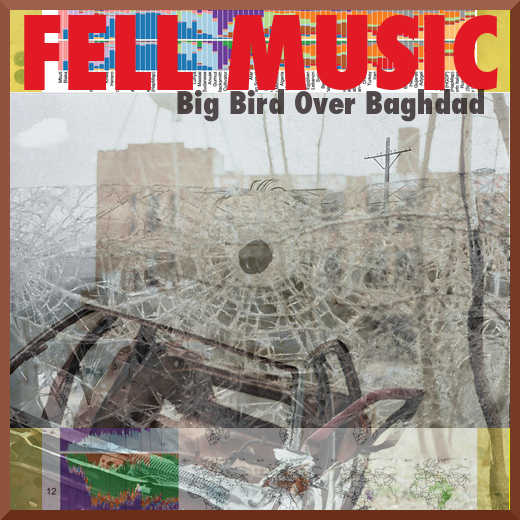 Fell Music - Big Bird Over Baghdad